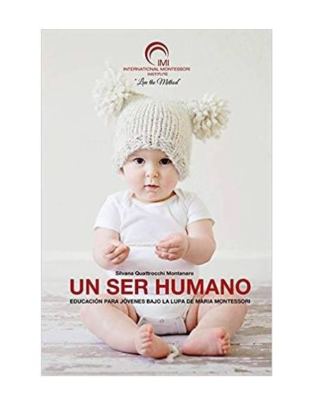 Un ser humano - La importancia de los tres primeros años de vida  Libros Montessori
