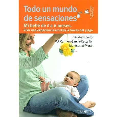 Todo un mundo de sensaciones (de 0 a 6 meses)  Educación y crianza