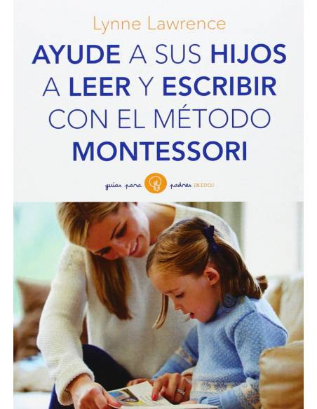 Ayude a sus hijos a leer y escribir con el método Montessori (Guías para Padres)  Libros Montessori
