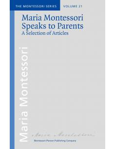 Vol 21: Maria Montessori Speaks to Parents. A Selection of Articles