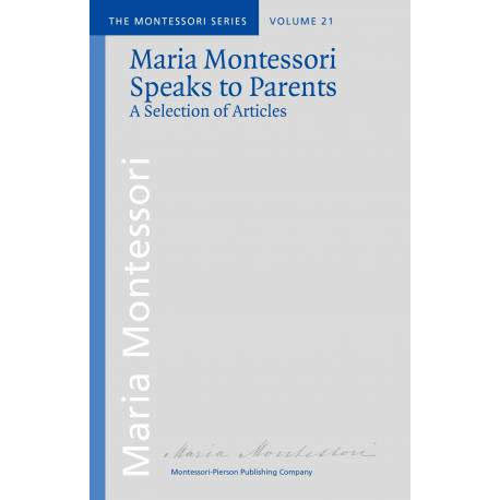 Vol 21: Maria Montessori Speaks to Parents. A Selection of Articles  Books by María Montessori