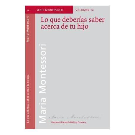 Lo que deberías saber acerca de tu hijo  Bibliografía de María Montessori