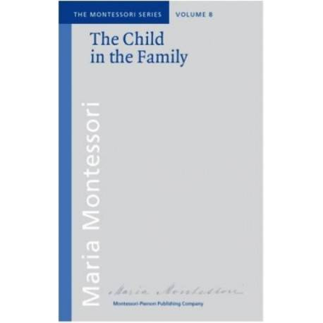 Vol 8: The Child in the Family  Books by María Montessori