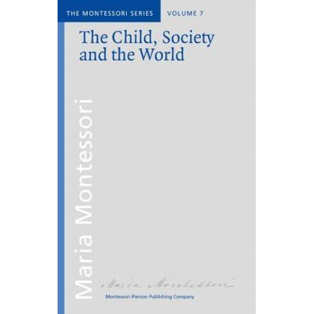 Vol 7: The Child, Society and the World  Books by María Montessori