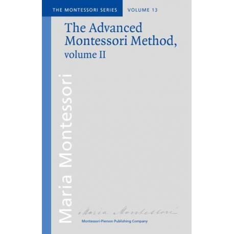Vol 13: The Advanced Montessori Method – II  Books by María Montessori
